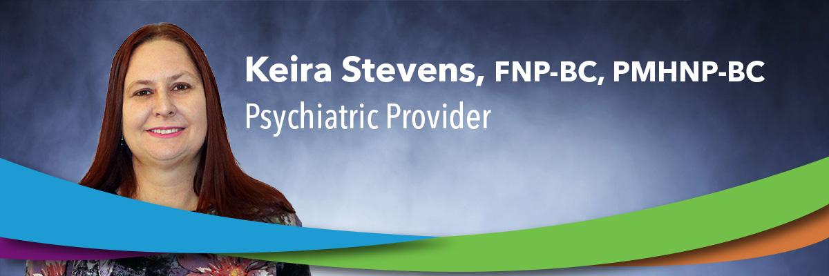 Keira Stevens, FNP-BC, PMHNP-BC